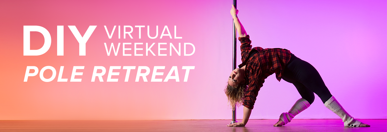 """DIY Virtual Weekend Pole Retreat"". Quote is overlaid on an image of a pole dancer in a backbend"