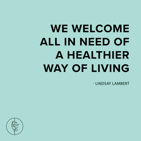 """We welcome all in need of a healthier way of living."" -Lindsay Lambert"