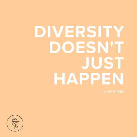 """Diversity doesn't just happen."" -Amy Bond"
