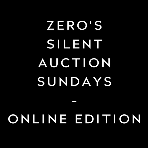 ZERO'S SILENT AUCTION SUNDAYS -- ONLINE EDITION!