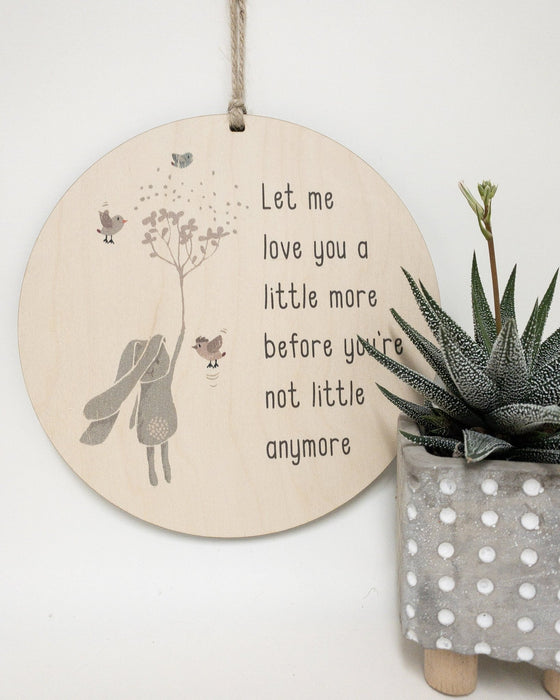 Let Me Love You A Little More Before Your Not Little Any More - Artfest Ontario - Urban Nest Decor - Wood Wall Banners