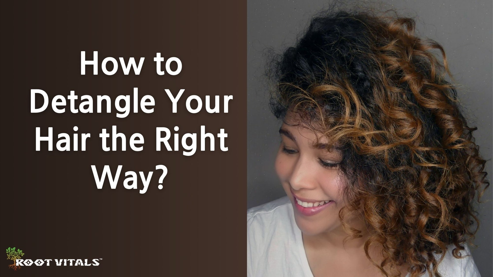 Detangle your hair from end to root the right way
