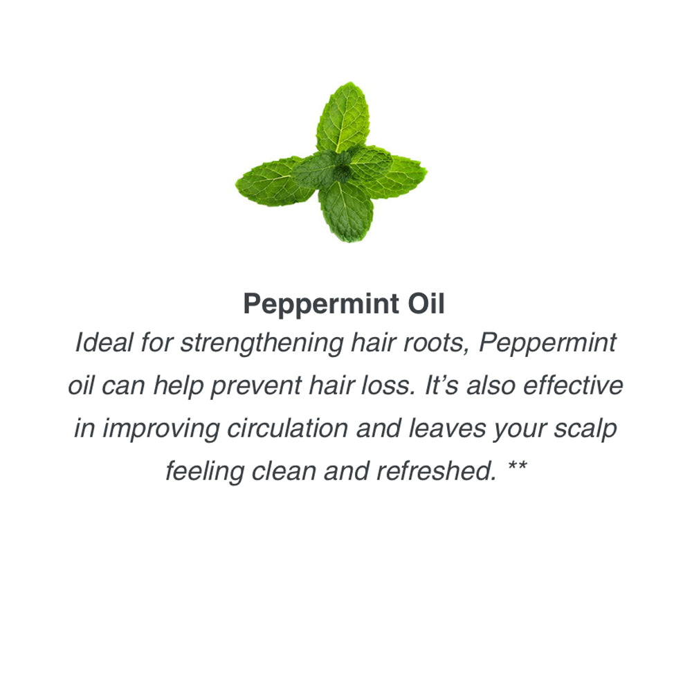Ideal for strengthening hair roots, Peppermint oil can help prevent hair loss. It's also effective in improving circulation and leaves your scalp feeling clean and refreshed. **