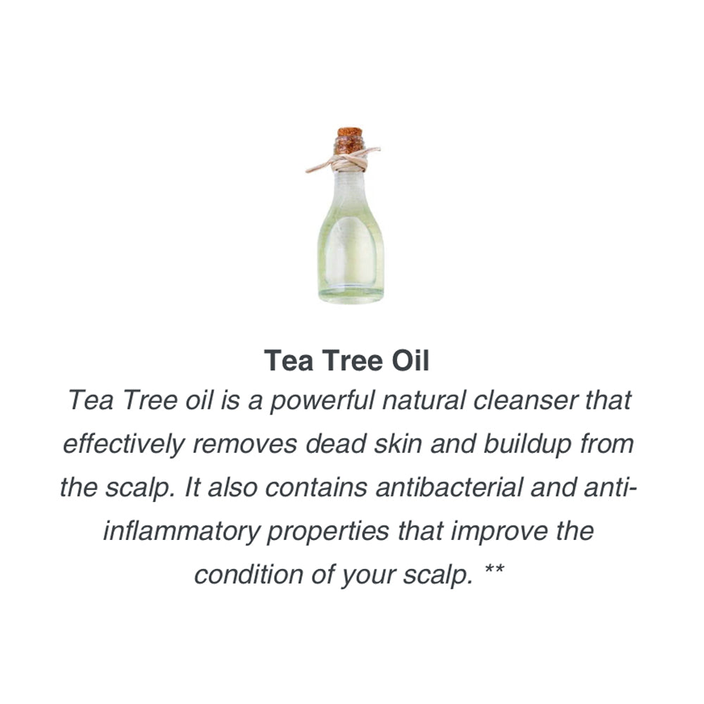 Tea Tree oil is a powerful natural cleanser that effectively removes dead skin and buildup from the scalp. It also contains antibacterial and anti-inflammatory properties that improve the condition of your scalp.