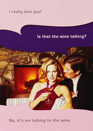 No, it's me talking to the wine