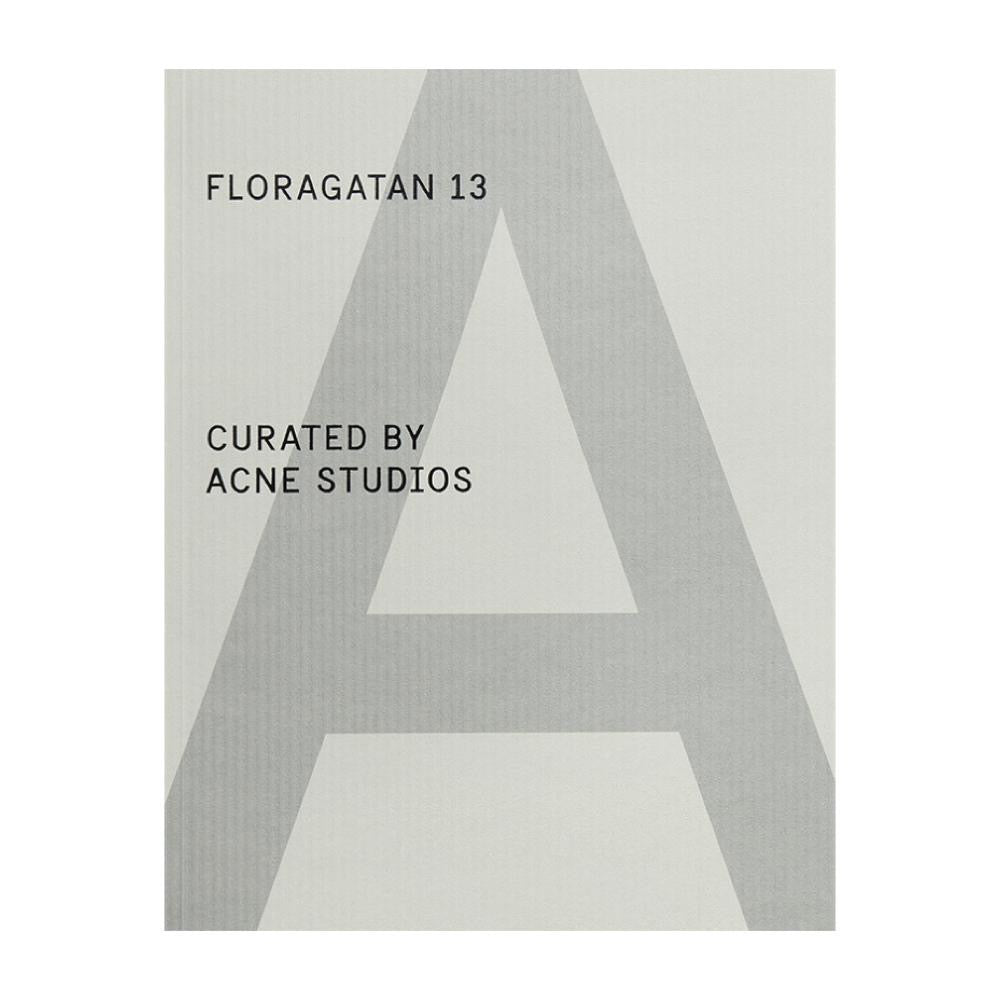 A Magazine Curated by Acne Studios: Floragatan 13