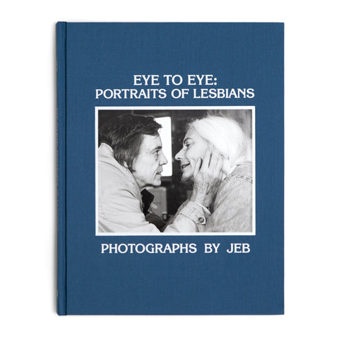 Eye to Eye: Portraits of Lesbians. Photographs by JEB