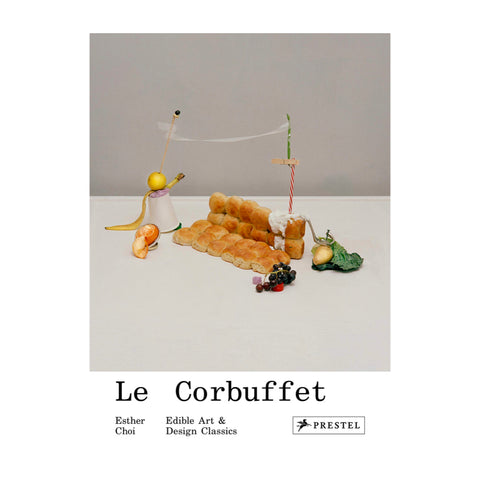 Le Corbuffet: Edible Art & Design Classics, a book by Esther Choi