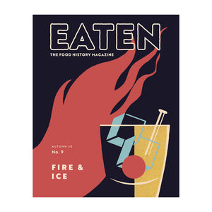 Eaten Issue 9  Fire & Ice. The Food History magazine. Autumn 2020