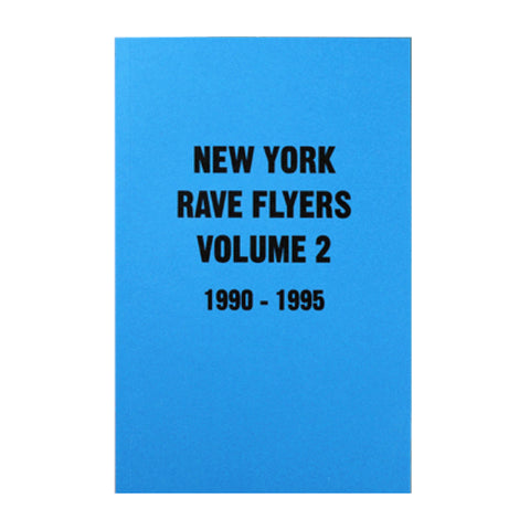 New York Rave Flyers Volume 2 1990-1995. Colpa Press.
