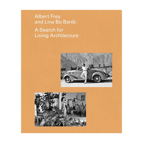 Albert Frey and Lina Bo Bardi: A Search for Living Architecture book
