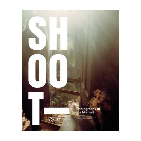 Shoot: Photography of the Moment by Ken Miller, published by Rizzoli
