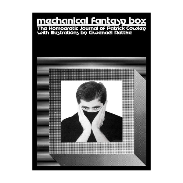 Mechanical Fantasy Box: The Homoerotic Journal of Patrick Cowley