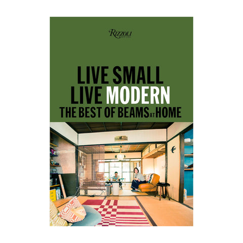 Live Mall Live Modern: The Best of Beams at Home interior design book from influential Japanese retailer Beams.Live Small Live Modern: The Best of Beams at Home. Book published by Rizzoli