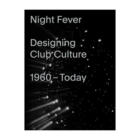 Night Fever: Designing Club Culture 1960-Today