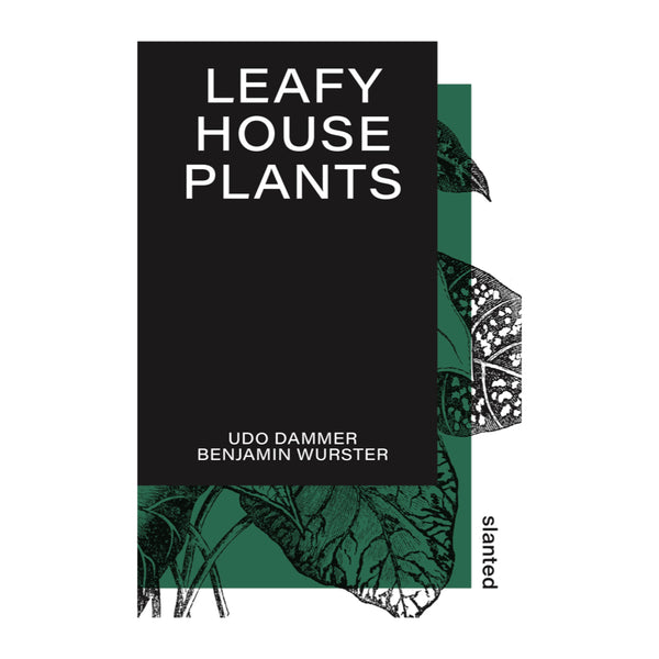 Cover of Leafy House Plants book, A Botanical Encyclopedia by Udo Dammer and Benjamin Wurster published by Slanted