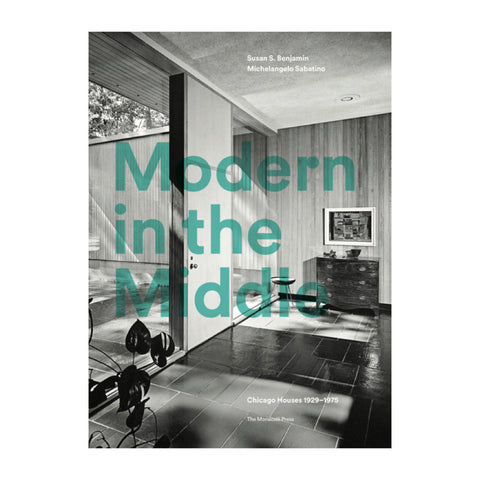 Cover of Modern in the Middle Chicago Houses 1929-75. Book on midwestern modernist architecture published by The Monacelli Press.