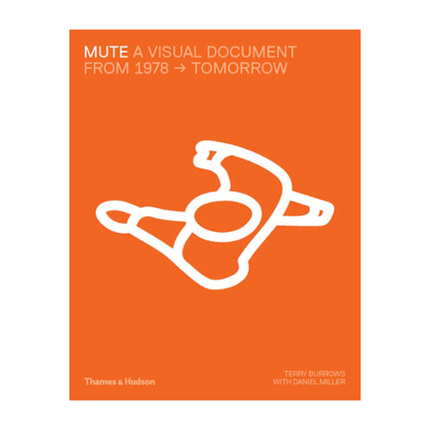 Mute: A Visual Document From 1978 - Tomorrow by Terry Burrows, Daniel Miller. Hardcover, published by Thames & Hudson
