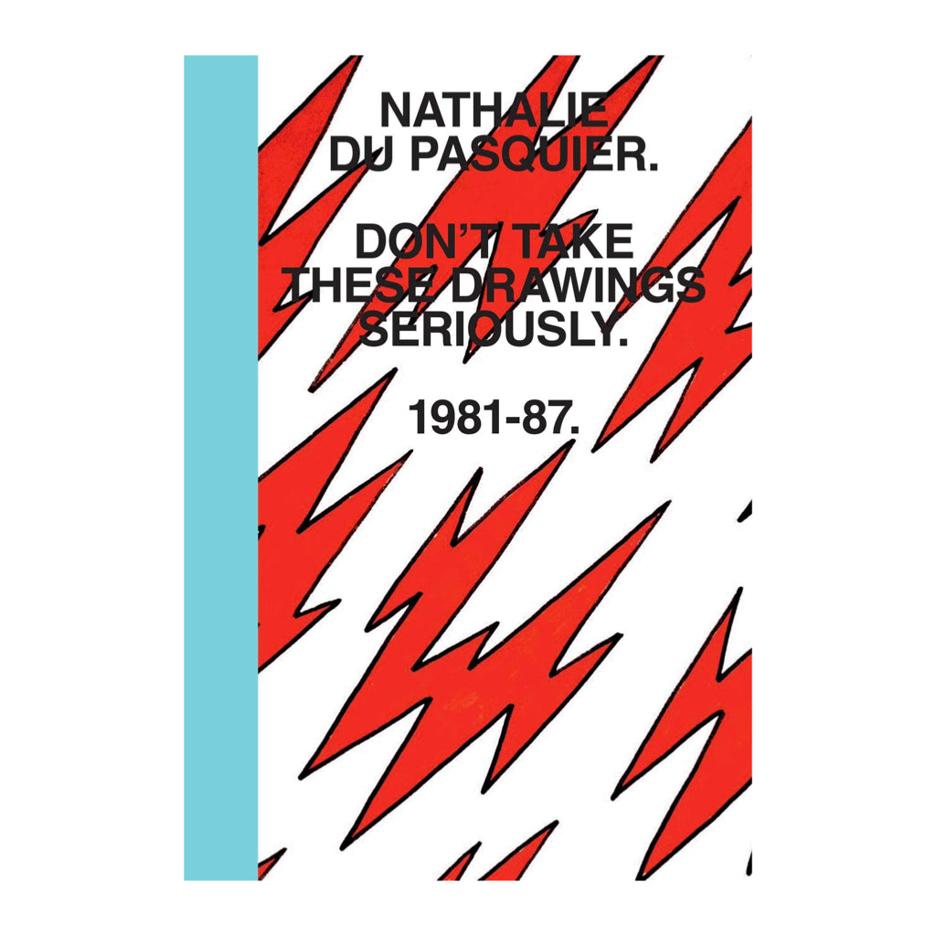 Don't Take These Drawings Seriously. Nathalie Du Pasquier