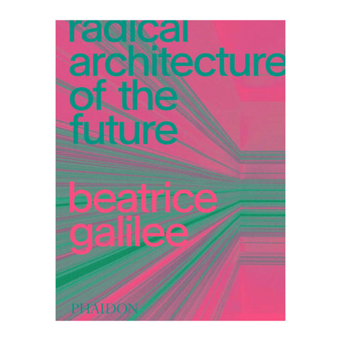 Radical Architecture of the Future by Beatric Galilee