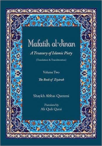 Mafatih al-Jinan: A Treasury of Islamic Piety (Translation & Transliteration): Volume Two: The Book of Ziyarah (Volume 2)