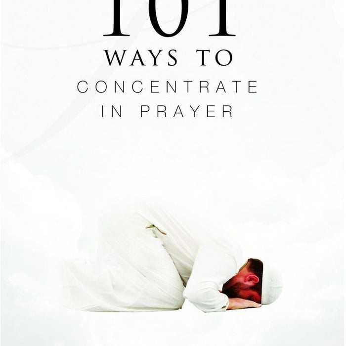 101 Ways to Concentrate in Prayer-al-Burāq