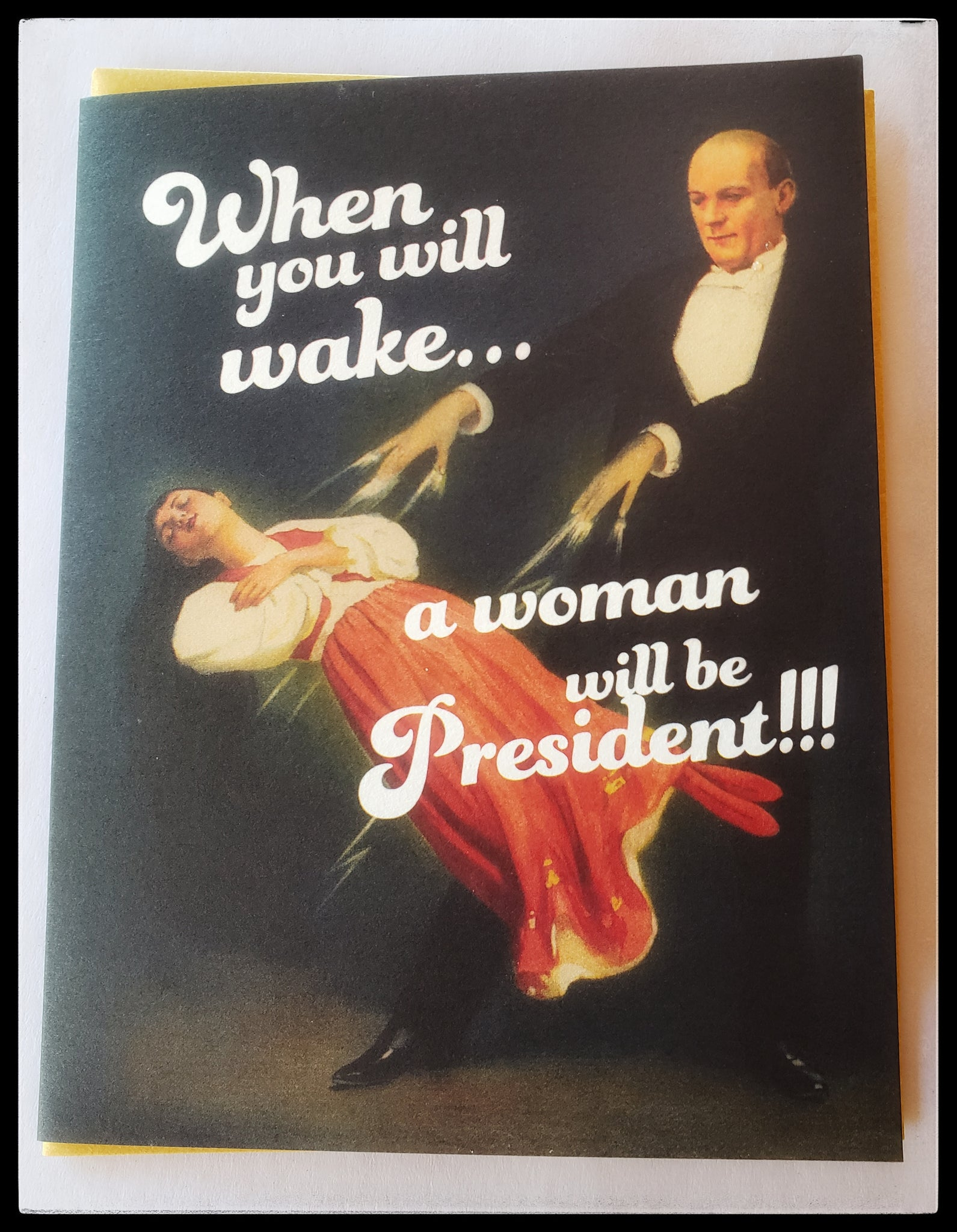 "Greeting card front message When you will wake a woman will be president gold envelope 4.5"" x 6"" blank inside ADA the gilded page Santa Fe"