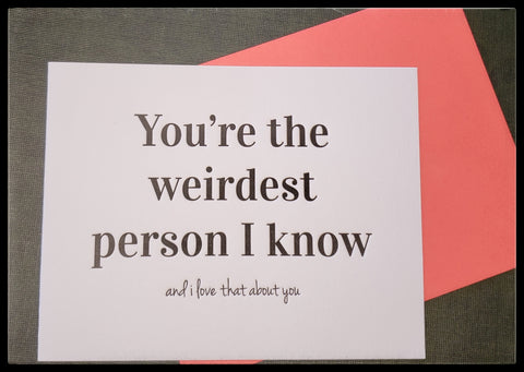 "You're the weirdest person i know and i love that about you   BLANK INSIDE   Letterpress  Neon pink envelope   4.5"" x 6"" with envelope  ADA The Gilded Page Santa Fe New Mexico"