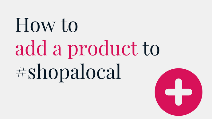 How to Add a Product to #shopalocal