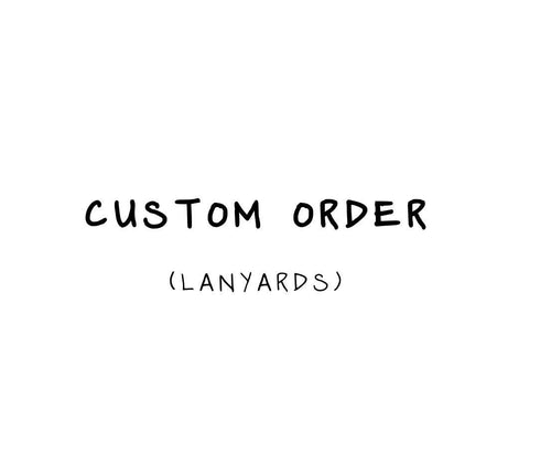 Custom Order - Lanyards