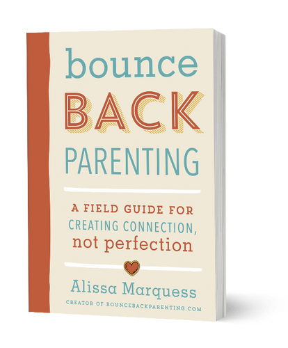 Bounceback Parenting: A field guide to creating connection, not perfection