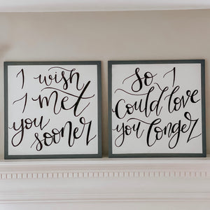 Met You Sooner, Love You Longer - Set of 2
