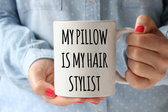 My Pillow is My Hair Stylist Coffee Mug Funny - Cream and Sugar Coffee House & Brewing Co.