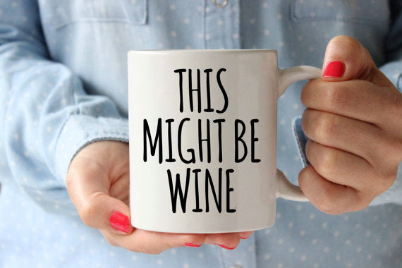This Might Be Wine Coffee Mug Funny Inspirational - Cream and Sugar Coffee House & Brewing Co.