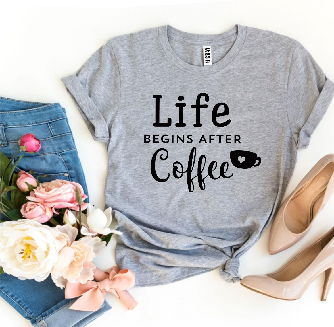 Life Begins After Coffee T-shirt - Cream and Sugar Coffee House & Brewing Co.