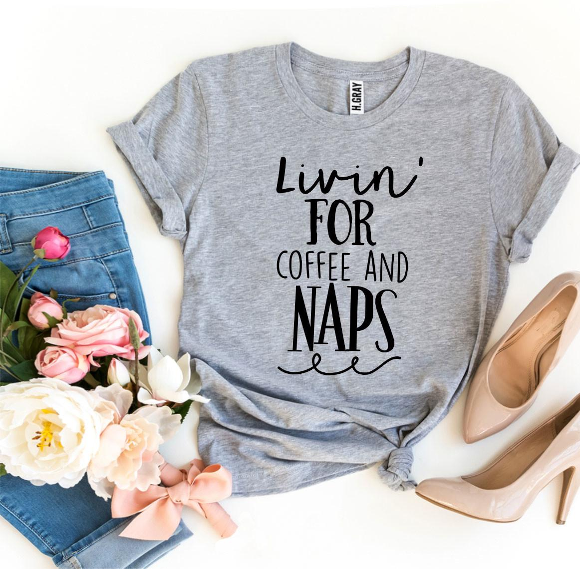 Livin For Coffee And Naps T-shirt - Cream and Sugar Coffee House & Brewing Co.