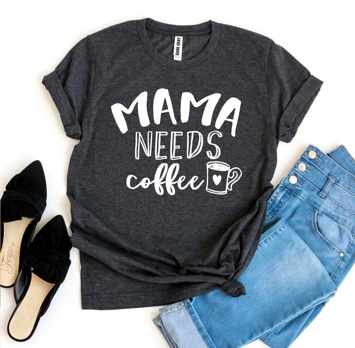 Mama Needs Coffee T-shirt - Cream and Sugar Coffee House & Brewing Co.