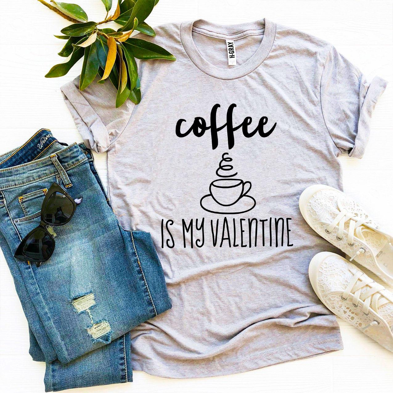 Coffee Is My Valentine T-shirt - Cream and Sugar Coffee House & Brewing Co.