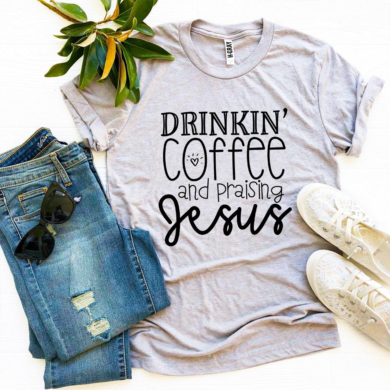 Drinkin' Coffee And Praising Jesus T-shirt - Cream and Sugar Coffee House & Brewing Co.
