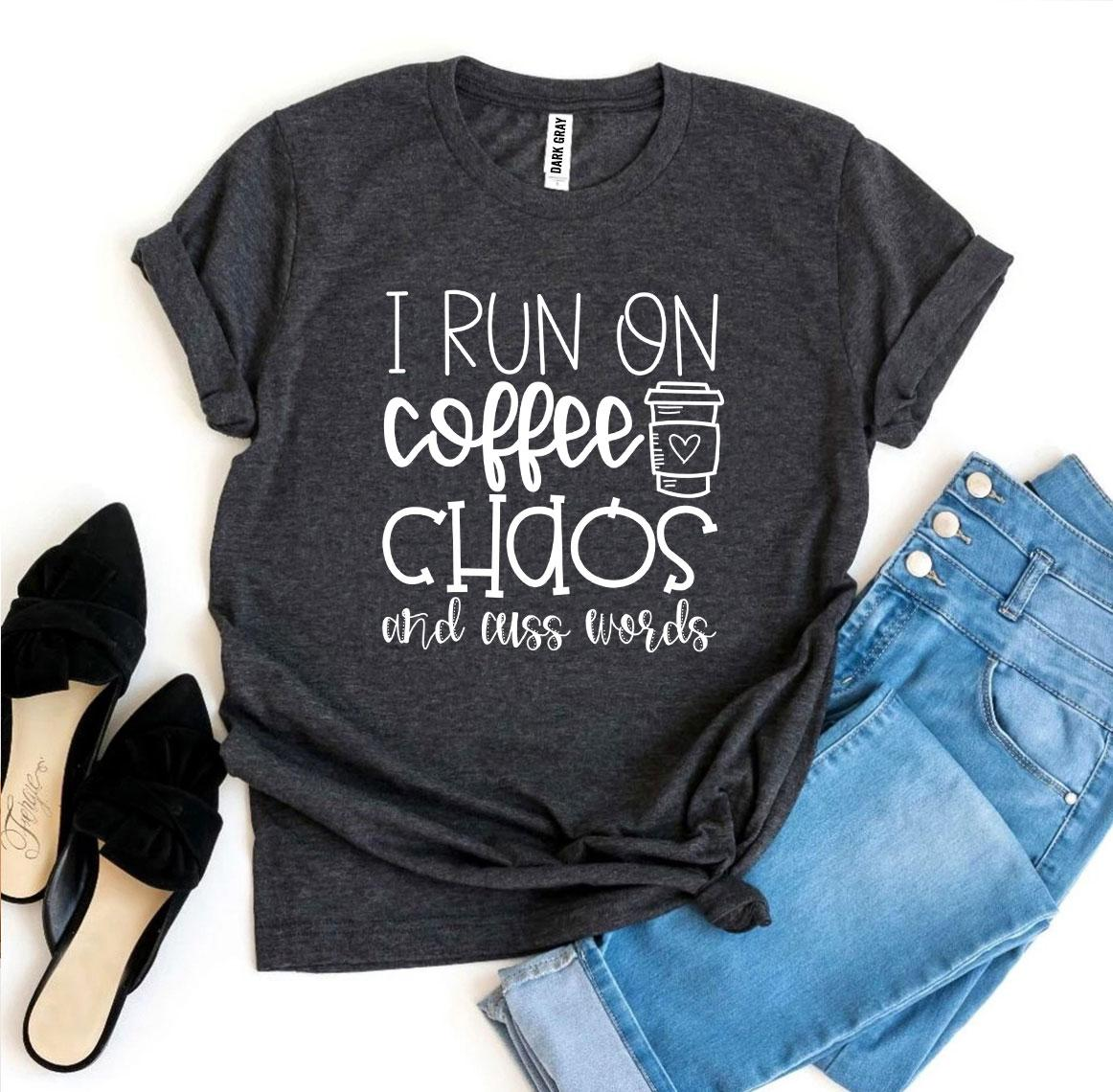 I Run On Coffee Chaos And Cuss Words T-shirt - Cream and Sugar Coffee House & Brewing Co.
