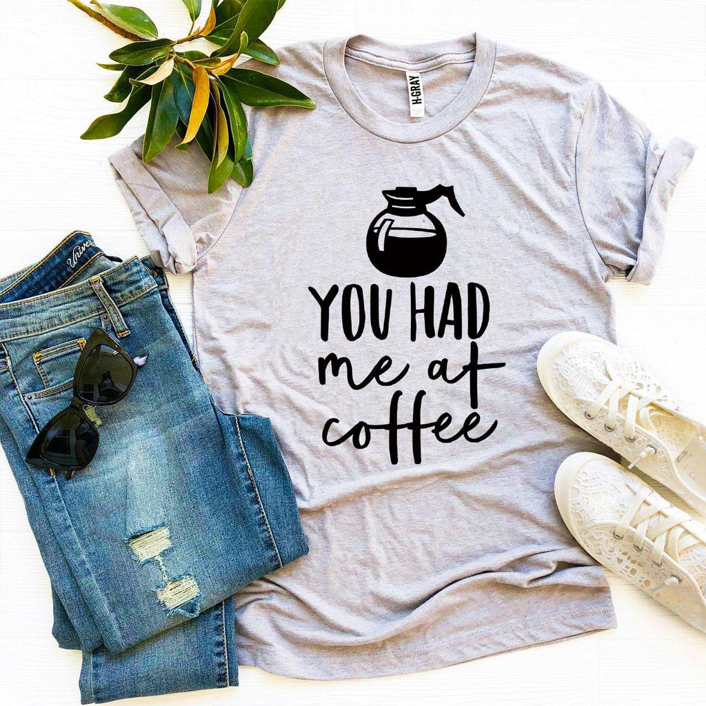 You Had Me At Coffee T-shirt - Cream and Sugar Coffee House & Brewing Co.