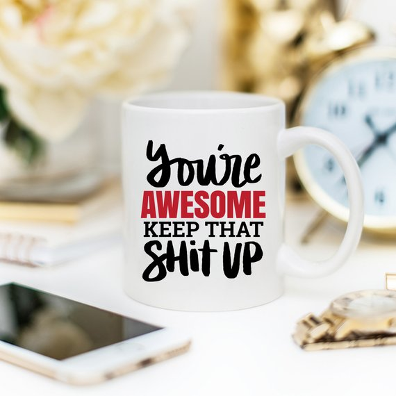 11oz Coffee Mug - You're Awesome. Keep That Shit - Cream and Sugar Coffee House & Brewing Co.
