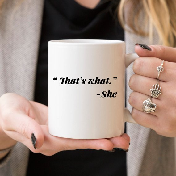 "11oz Coffee Mug - Funny Mug - ""That's what."" - She - Cream and Sugar Coffee House & Brewing Co."