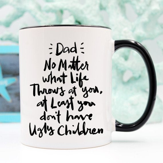 Dad, No Matter What Life Throws At You... - 11oz