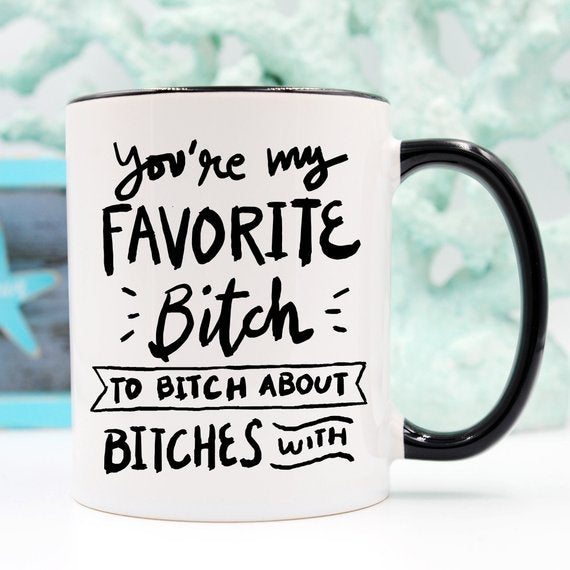 BFFs Funny Mug - You're My Favorite Bitch To Bitch - Cream and Sugar Coffee House & Brewing Co.