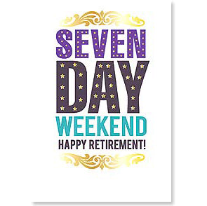 Retirement Card: Seven Day Weekend