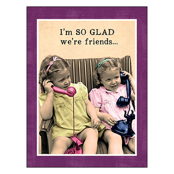 Friendship Card: ...it saves me having to pay a THERAPIST!