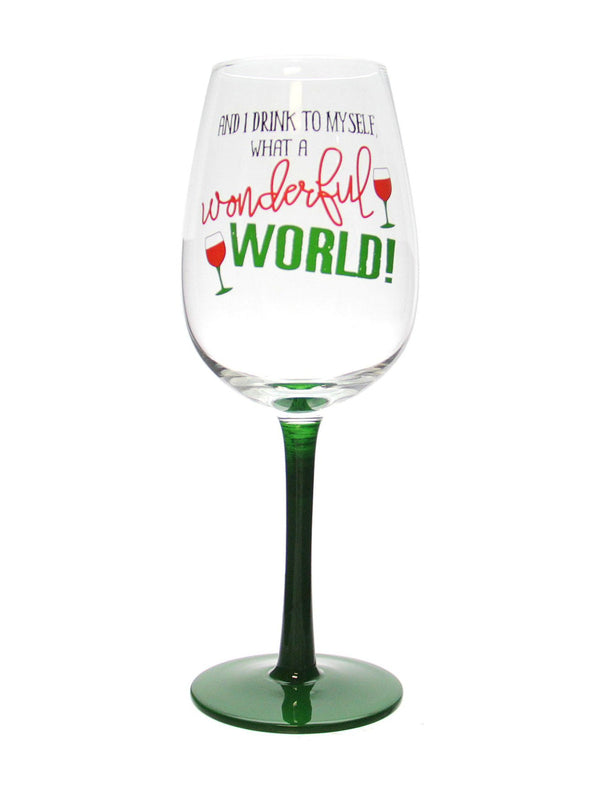"""And I Drink to Myself Wonderful World"" Humorous Wine Glass"