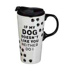 """If My Dog Doesn't Like You""... Ceramic Travel Cup"