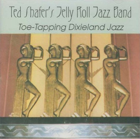 Ted Shafer's Jelly Roll Jazz Band Toe Tapping Dixieland Jazz And Blues